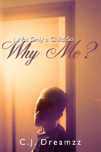 I Was Only a Child, So Why Me? by C.J. Dreamzz
