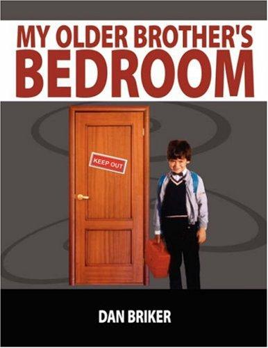 My Older Brother's Bedroom by Dan Briker
