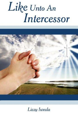 Like Unto An Intercessor by Lizzy Iweala
