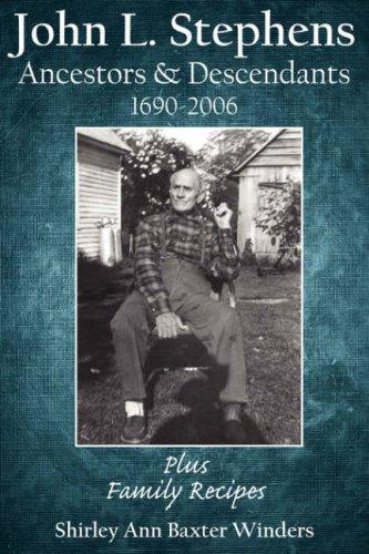 John L. Stephens Ancestors  and  Descendants 1690-2006 by Shirley Ann Baxter Winders