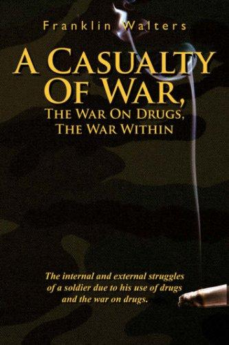 A Casualty Of War, The War On Drugs, The War Within by Franklin Walters