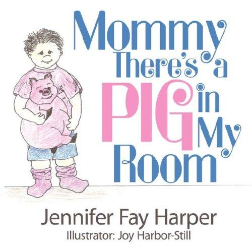 Mommy There's a Pig in My Room by Jennifer Fay Harper