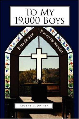 To My 19,000 Boys by Eugene, V. Dotter