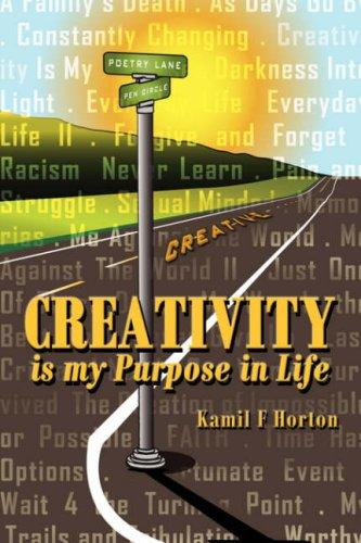 Creativity is my Purpose in Life by Kamil F Horton