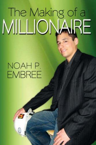 The Making of a Millionaire by Noah, P. Embree