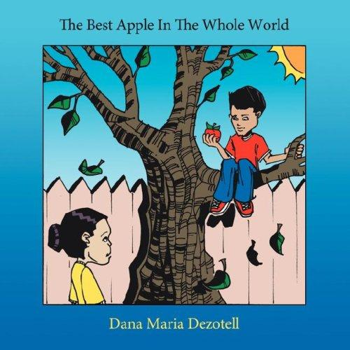 The Best Apple In The Whole World by Dana Maria Dezotell
