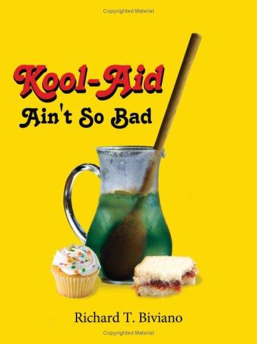 Kool-Aid Ain't So Bad by Richard T. Biviano