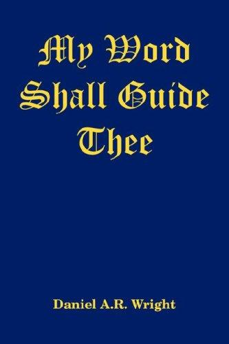 My Word Shall Guide Thee by Daniel A.R. Wright