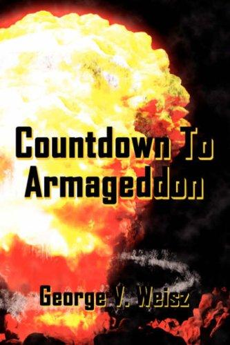 Countdown To Armageddon by George, V. Weisz