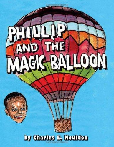 Phillip And The Magic Balloon by Charles, E. Moulden