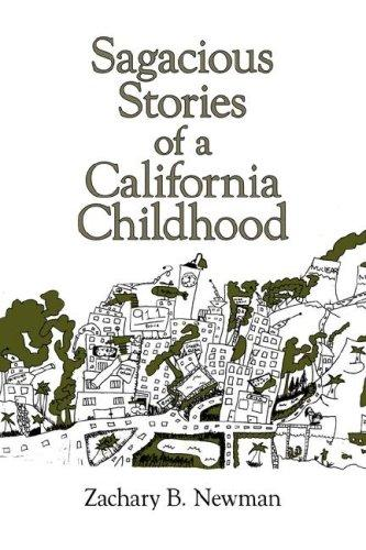 Sagacious Stories of a California Childhood by Zachary B. Newman