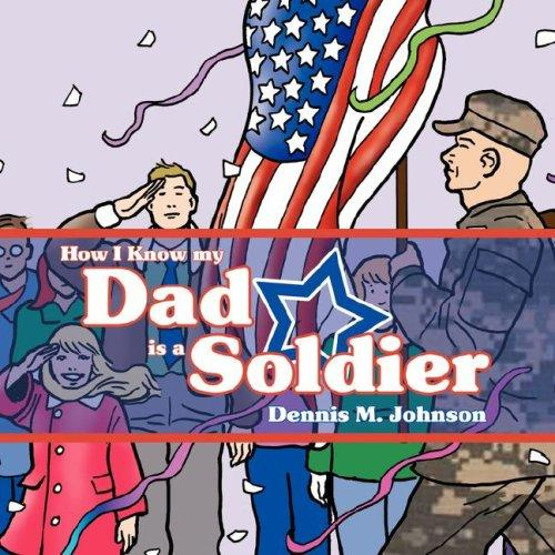 How I Know my Dad is a Soldier by Dennis M. Johnson