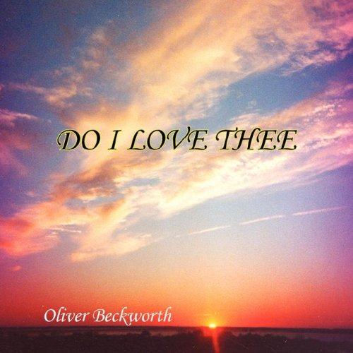 Do I Love Thee by Oliver Beckworth