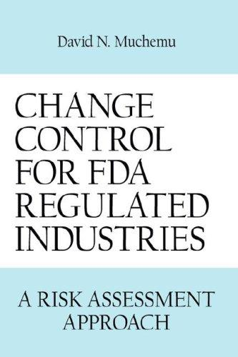 CHANGE CONTROL FOR FDA REGULATED INDUSTRIES by David N. Muchemu