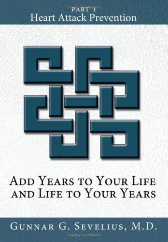 Add Years to Your Life and Life to Your Years Part I by Gunnar G. Sevelius M.D.