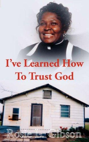 I've Learned How To Trust God by Rosie, L. Gibson