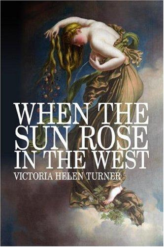 When The Sun Rose In The West by Victoria, Helen Turner