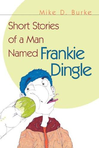 Short Stories of a Man Named Frankie Dingle by Mike D. Burke