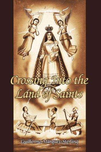 Crossing Into the Land of Saints by Guillermo Márquez-Sterling