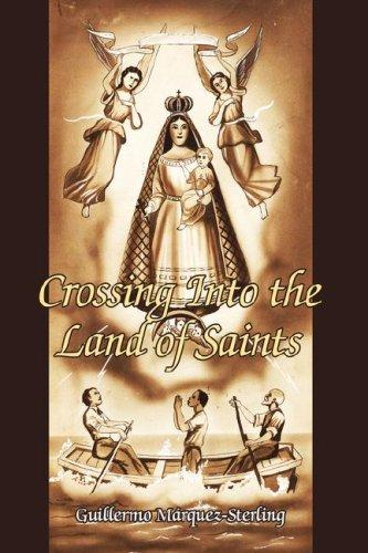 Crossing Into the Land of Saints by Guillermo Marquez-Sterling