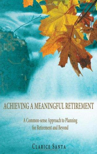 ACHIEVING A MEANINGFUL RETIREMENT by Clarice Santa
