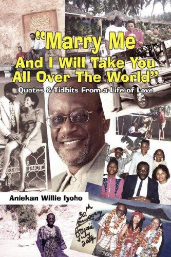 """Marry Me And I Will Take You All Over The World"" by Aniekan Willie Iyoho"