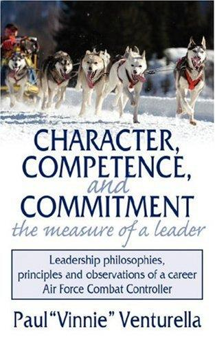 "Character, Competence, and Commitment.the measure of a leader by Paul ""Vinnie"" Venturella"