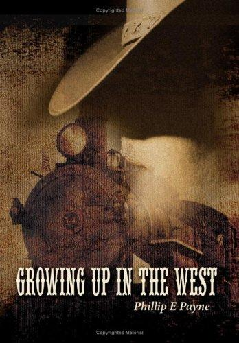 Growing Up in the West by Phillip E Payne