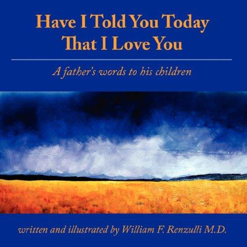 Have I Told You Today That I Love You by William F. Renzulli M.D.