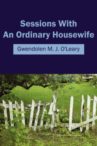 Sessions With An Ordinary Housewife by Gwendolen M. J. O'Leary