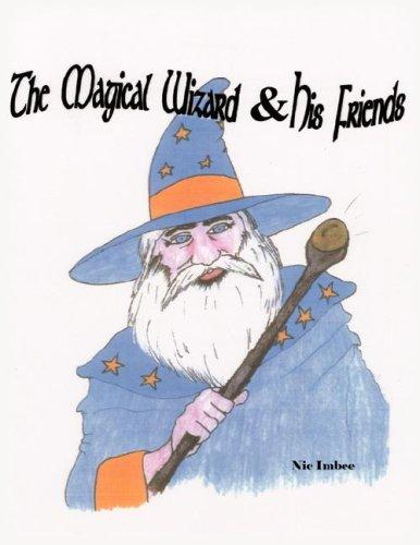 The Magical Wizard  and  His Friends by Nic Imbee