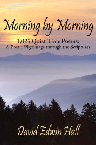 Morning by Morning: 1,025 Quiet Time Poems by David Edwin Hall