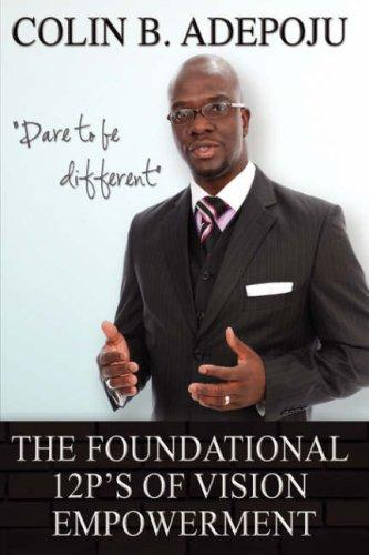The Foundational 12 P's of Vision Empowerment by Colin, B. Adepoju