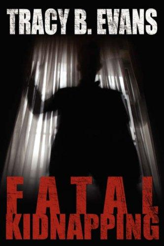 Fatal Kidnapping by Tracy B. Evans