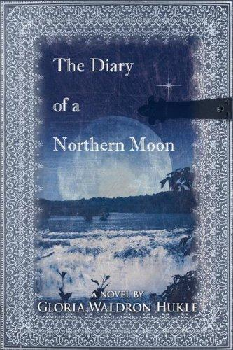 The Diary of a Northern Moon by Gloria, Waldron Hukle