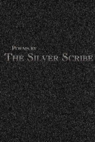 Poems by The Silver Scribe by The Silver Scribe