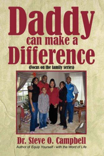 Daddy can make a Difference by Dr. Steve  O. Campbell