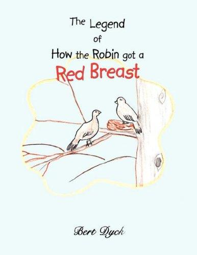The Legend of How the Robin Got a Red Breast by Bert Dyck