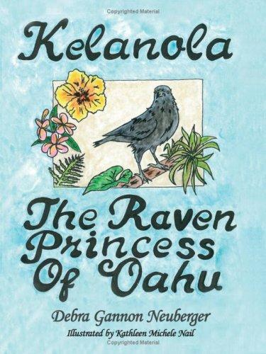 Kelanola, the Raven Princess of Oahu by Debra Gannon Neuberger