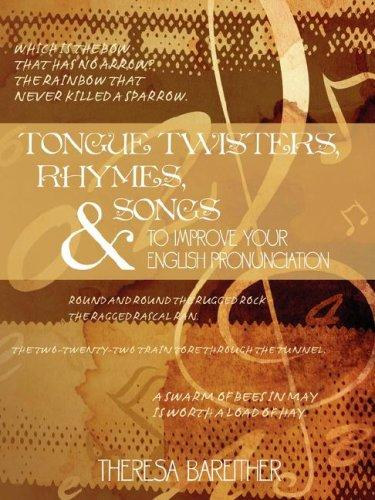 Tongue Twisters, Rhymes, and Songs to Improve Your English Pronunciation by Theresa Bareither