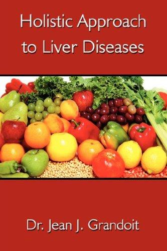 Holistic Approach to Liver Diseases by Dr. Jean J. Grandoit
