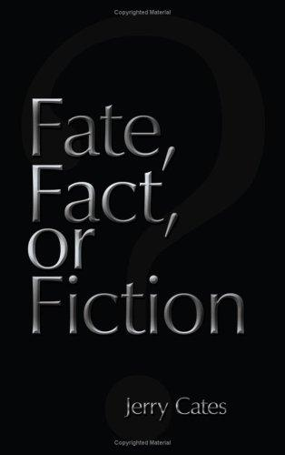 Fate, Fact, or Fiction by Jerry Cates