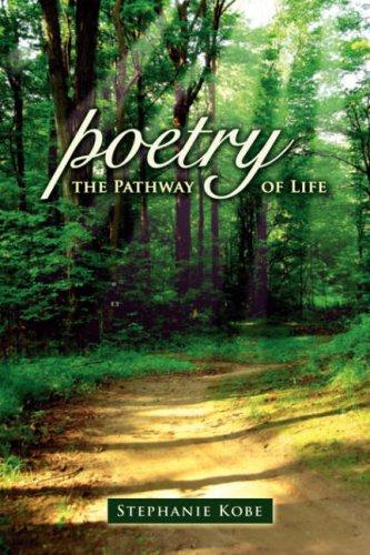 Poetry the Pathway of Life by Stephanie Kobe