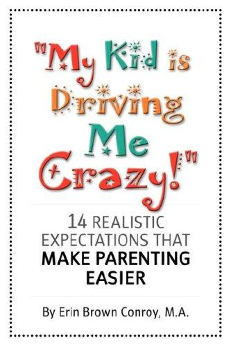 """My Kid Is Driving Me Crazy!"" by Erin Brown Conroy"