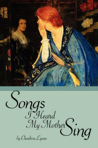 Songs I Heard My Mother Sing by Charlton Lyons