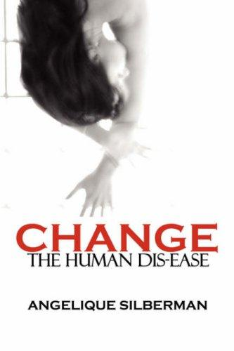Change the Human Dis-Ease by Angelique Silberman