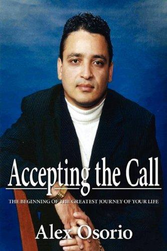 Accepting the Call - The Beginning of the Greatest Journey of Your Life by Alex Osorio