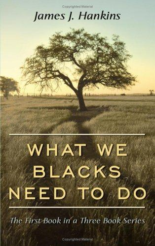 What We Blacks Need To Do by James, J. Hankins