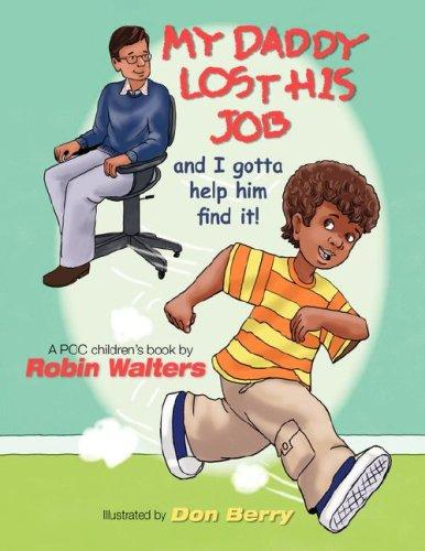 My Daddy lost his job and I gotta help him find it! by Robin Walters