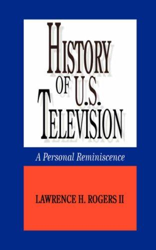 History of U.S. Television--A Personal Reminscence by Lawrence, H. Rogers II
